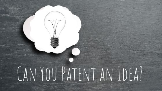 can you patent an idea
